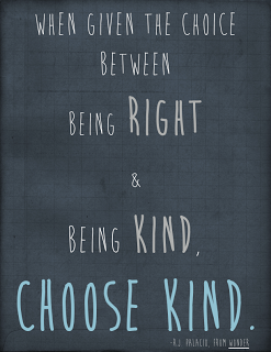 "Chalkboard writing ""when given the choice between being right and being kind, choose kind."""
